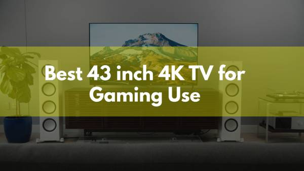 best 43 inch 4K TV for gaming use